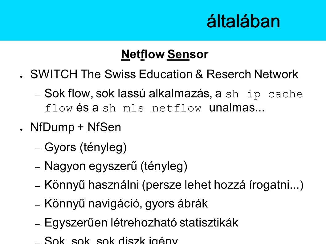 Netflow Sensor ● SWITCH The Swiss Education & Reserch Network – Sok flow, sok lassú alkalmazás, a sh ip cache flow és a sh mls netflow unalmas...