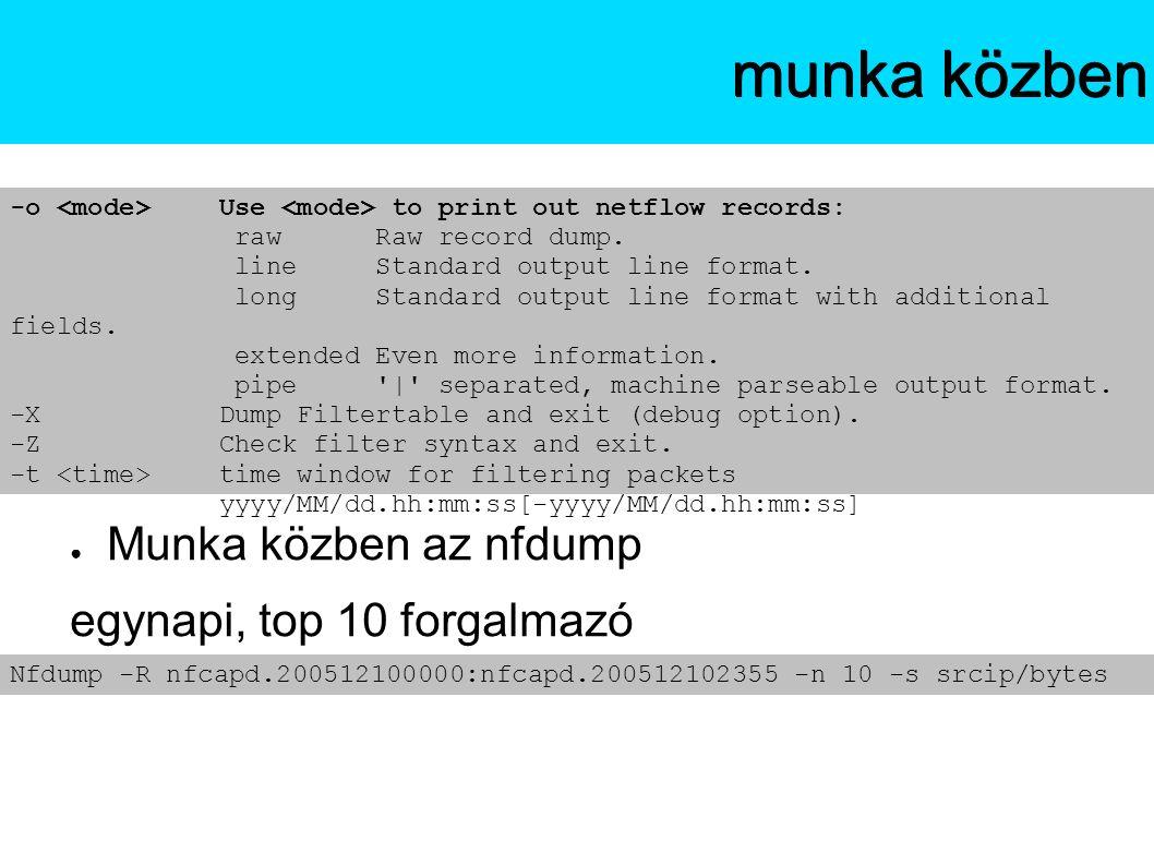 ● Munka közben az nfdump egynapi, top 10 forgalmazó Az NfSenmunka közben -o Use to print out netflow records: raw Raw record dump.