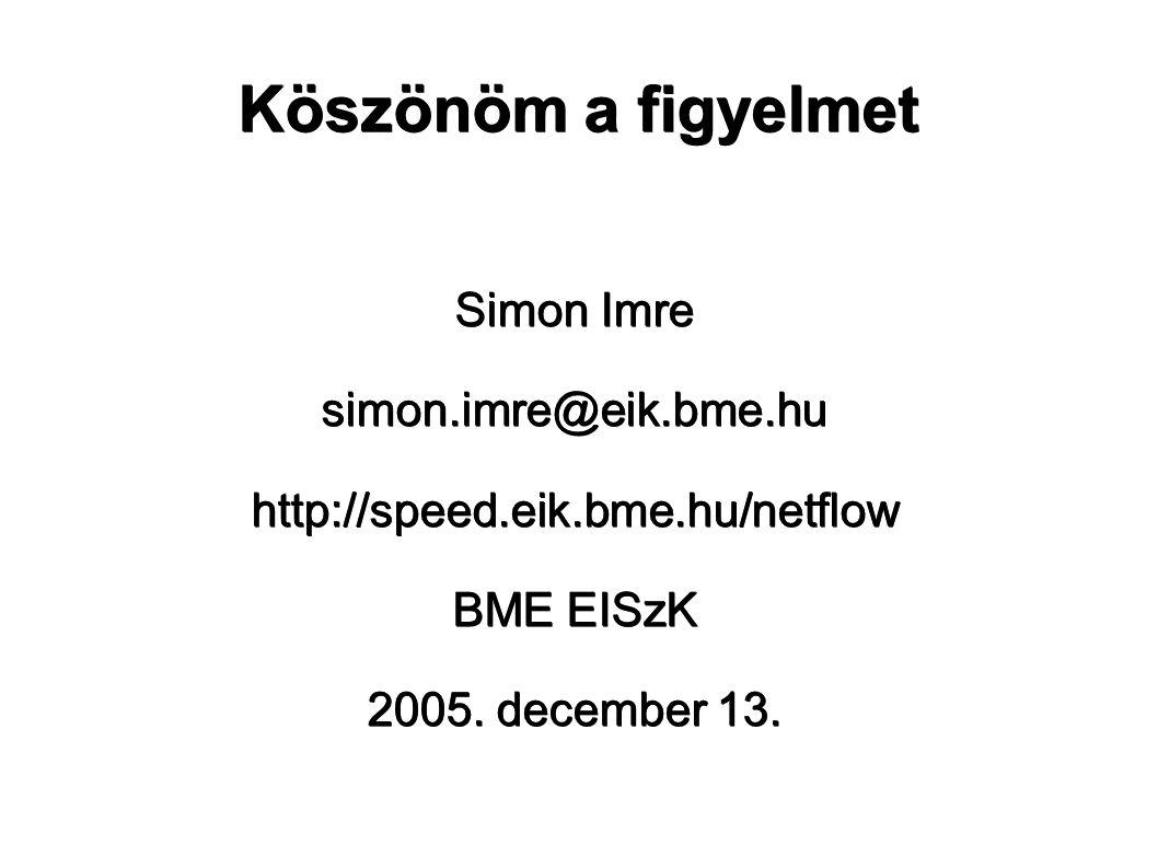 Köszönöm a figyelmet Simon Imre simon.imre@eik.bme.huhttp://speed.eik.bme.hu/netflow BME EISzK 2005.