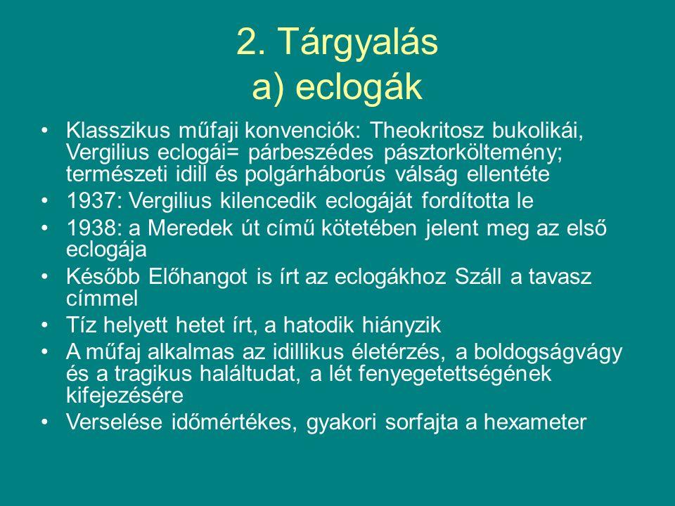 2. Tárgyalás a) eclogák Klasszikus műfaji konvenciók: Theokritosz bukolikái, Vergilius eclogái= párbeszédes pásztorköltemény; természeti idill és polg