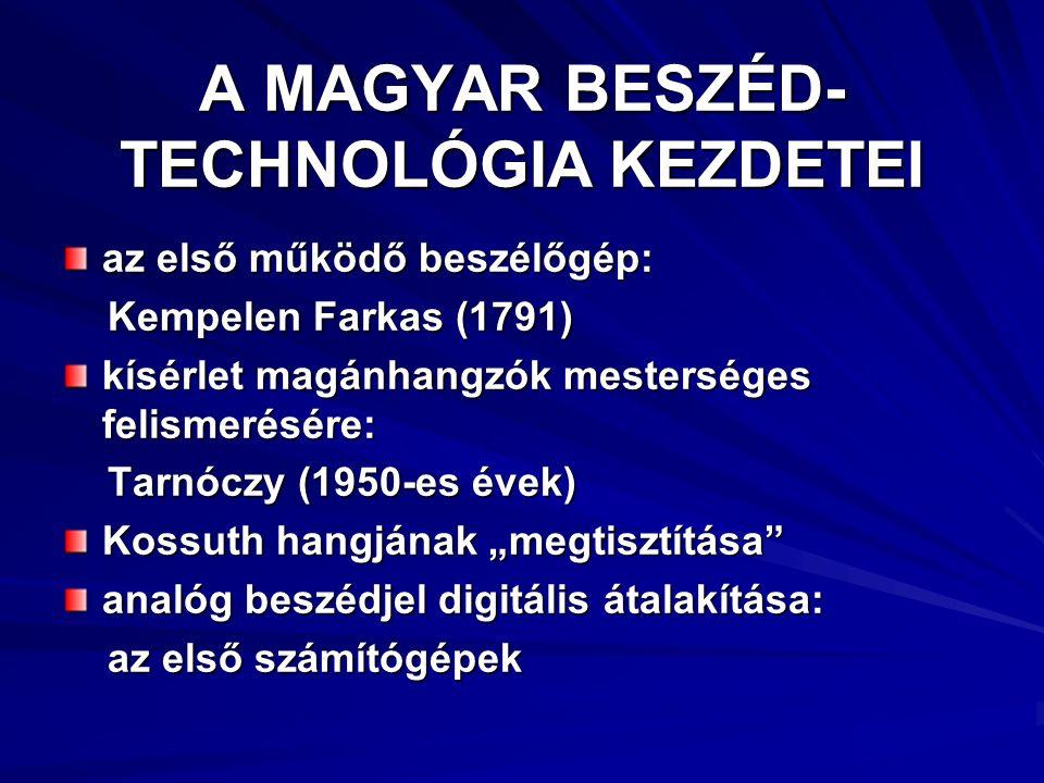 """A MAGYAR BESZÉD- TECHNOLÓGIA KEZDETEI az első működő beszélőgép: Kempelen Farkas (1791) Kempelen Farkas (1791) kísérlet magánhangzók mesterséges felismerésére: Tarnóczy (1950-es évek) Tarnóczy (1950-es évek) Kossuth hangjának """"megtisztítása analóg beszédjel digitális átalakítása: az első számítógépek az első számítógépek"""