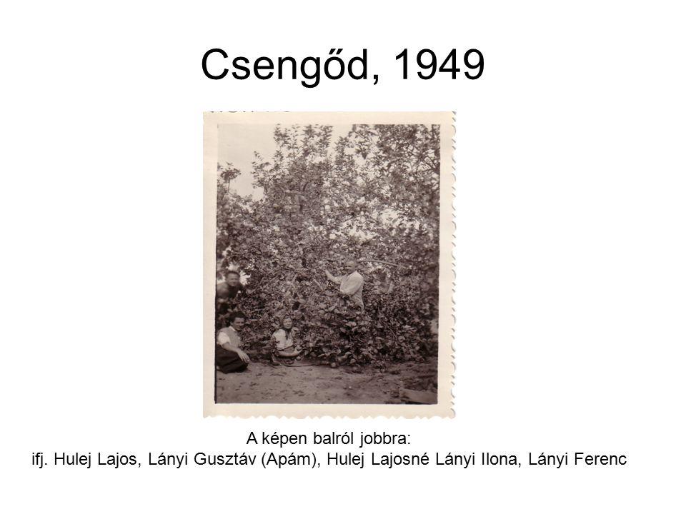 Csengőd, 1949 A képen balról jobbra: ifj.