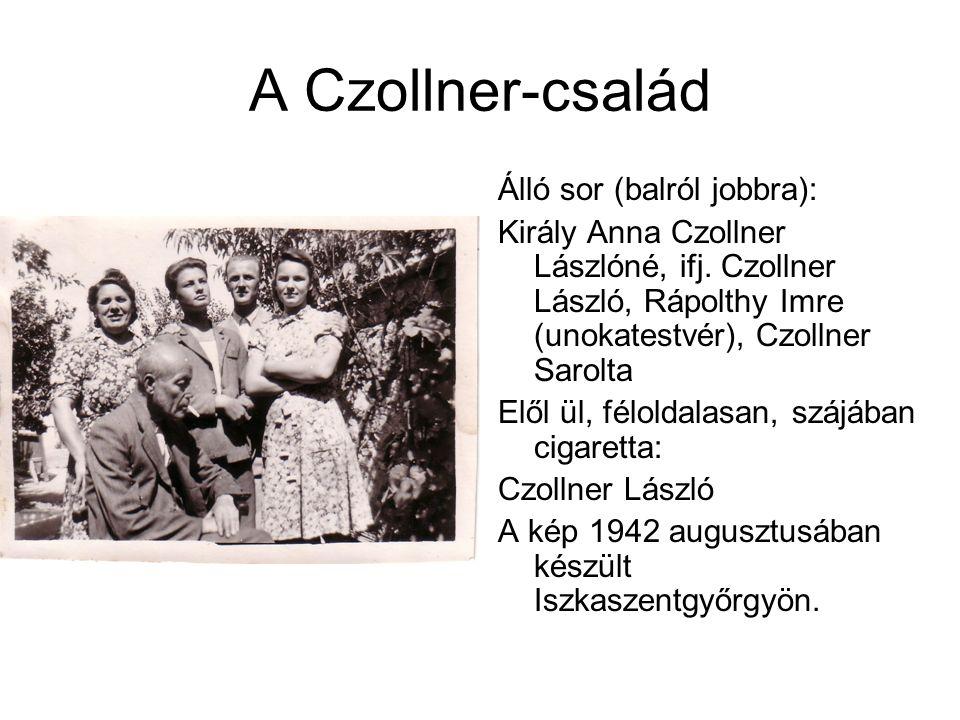 A Czollner-család Álló sor (balról jobbra): Király Anna Czollner Lászlóné, ifj.