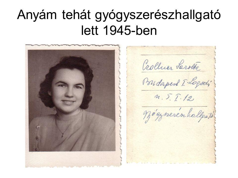 Anyám tehát gyógyszerészhallgató lett 1945-ben