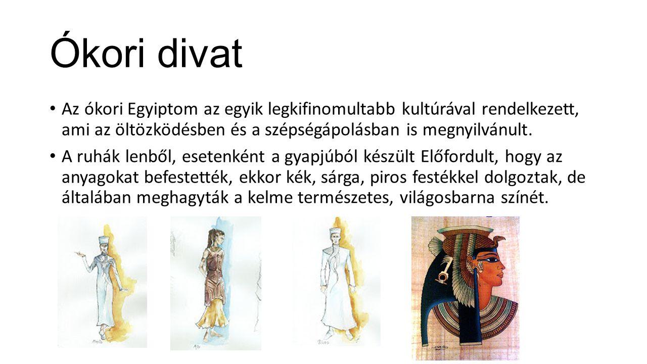 Ókori divat Az ókori Egyiptom az egyik legkifinomultabb kultúrával rendelkezett, ami az öltözködésben és a szépségápolásban is megnyilvánult. A ruhák
