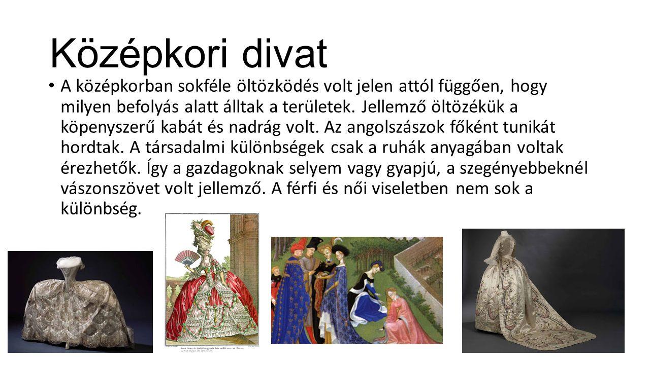 Középkori divat A középkorban sokféle öltözködés volt jelen attól függően, hogy milyen befolyás alatt álltak a területek. Jellemző öltözékük a köpenys