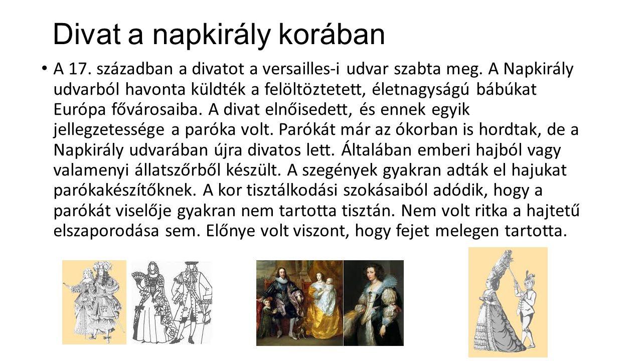 Divat a napkirály korában A 17. században a divatot a versailles-i udvar szabta meg. A Napkirály udvarból havonta küldték a felöltöztetett, életnagysá