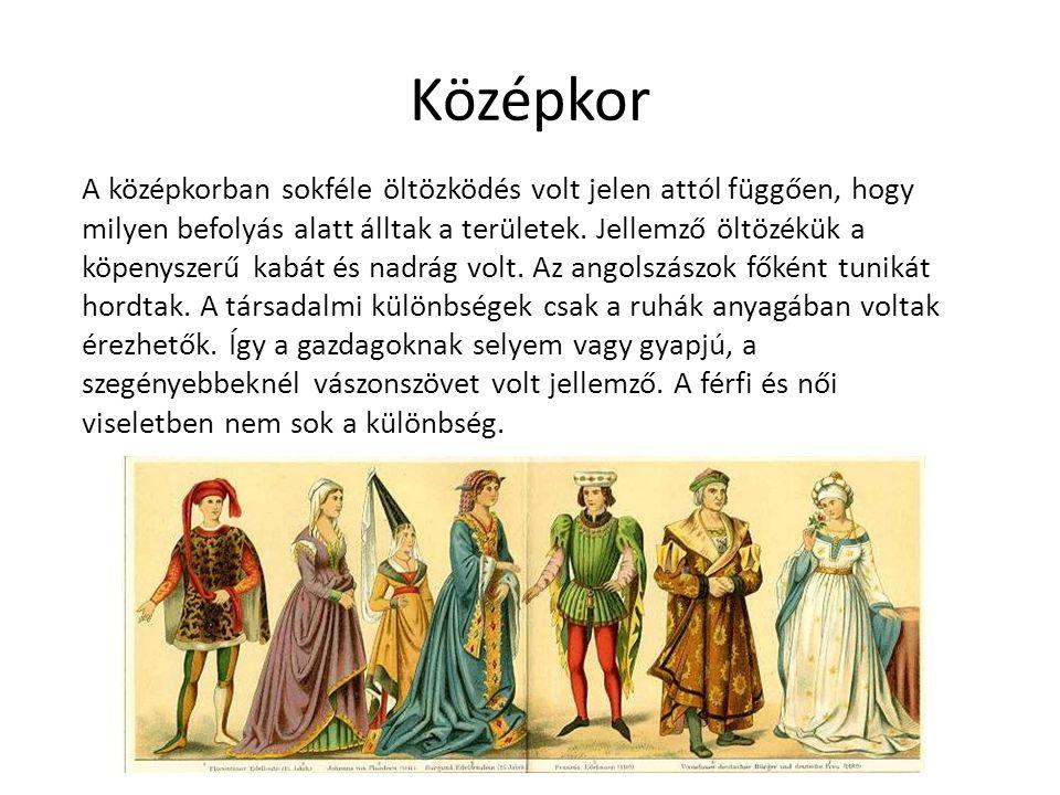 Középkor A középkorban sokféle öltözködés volt jelen attól függően, hogy milyen befolyás alatt álltak a területek.