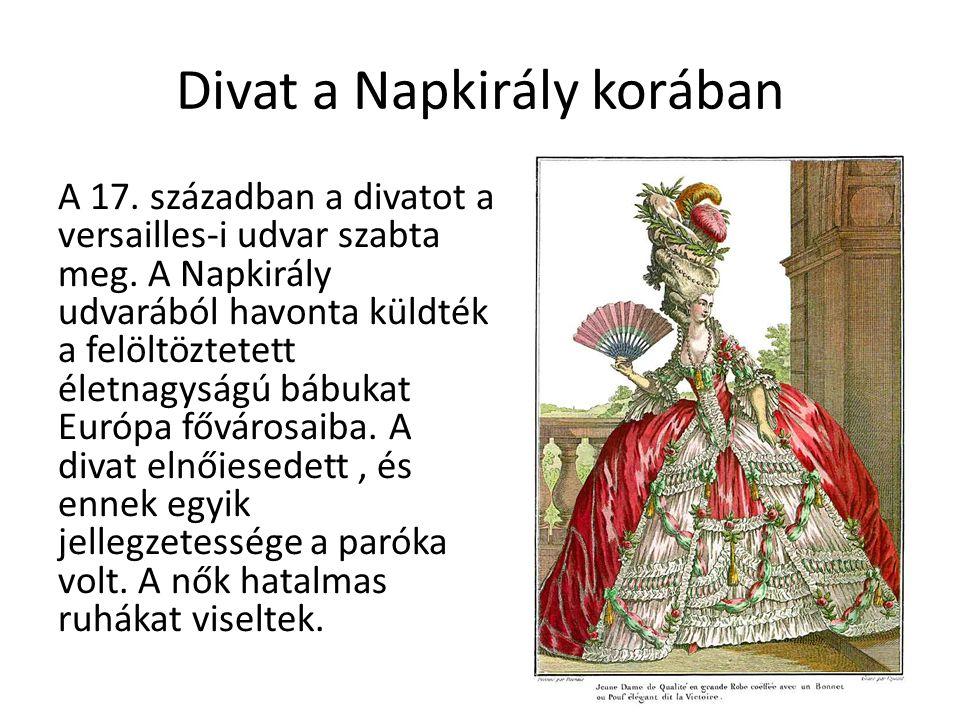 Divat a Napkirály korában A 17. században a divatot a versailles-i udvar szabta meg.
