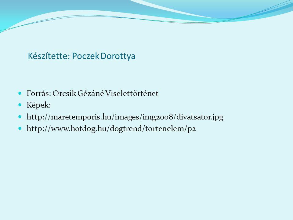 Készítette: Poczek Dorottya Forrás: Orcsik Gézáné Viselettörténet Képek: http://maretemporis.hu/images/img2008/divatsator.jpg http://www.hotdog.hu/dog