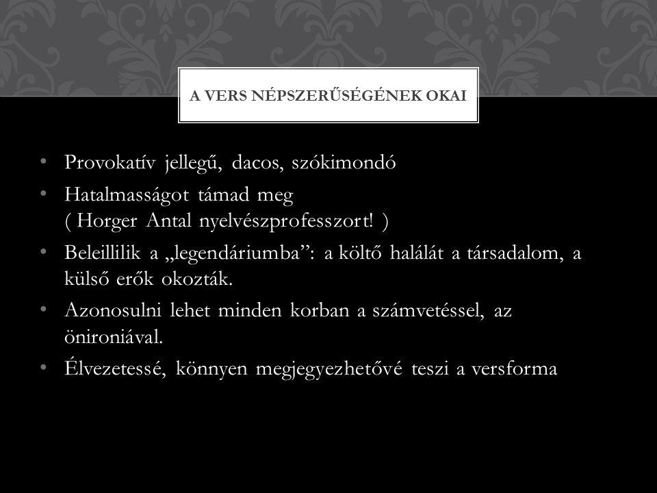 """Provokatív jellegű, dacos, szókimondó Hatalmasságot támad meg ( Horger Antal nyelvészprofesszort! ) Beleillilik a """"legendáriumba"""": a költő halálát a t"""
