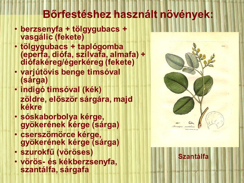 berzsenyfa + tölgygubacs + vasgálic (fekete) tölgygubacs + taplógomba (eperfa, diófa, szilvafa, almafa) + diófakéreg/égerkéreg (fekete) varjútövis benge timsóval (sárga) indigó timsóval (kék) zöldre, először sárgára, majd kékre sóskaborbolya kérge, gyökerének kérge (sárga) cserszömörce kérge, gyökerének kérge (sárga) szurokfű (vöröses) vörös- és kékberzsenyfa, szantálfa, sárgafa Bőrfestéshez használt növények: Szantálfa
