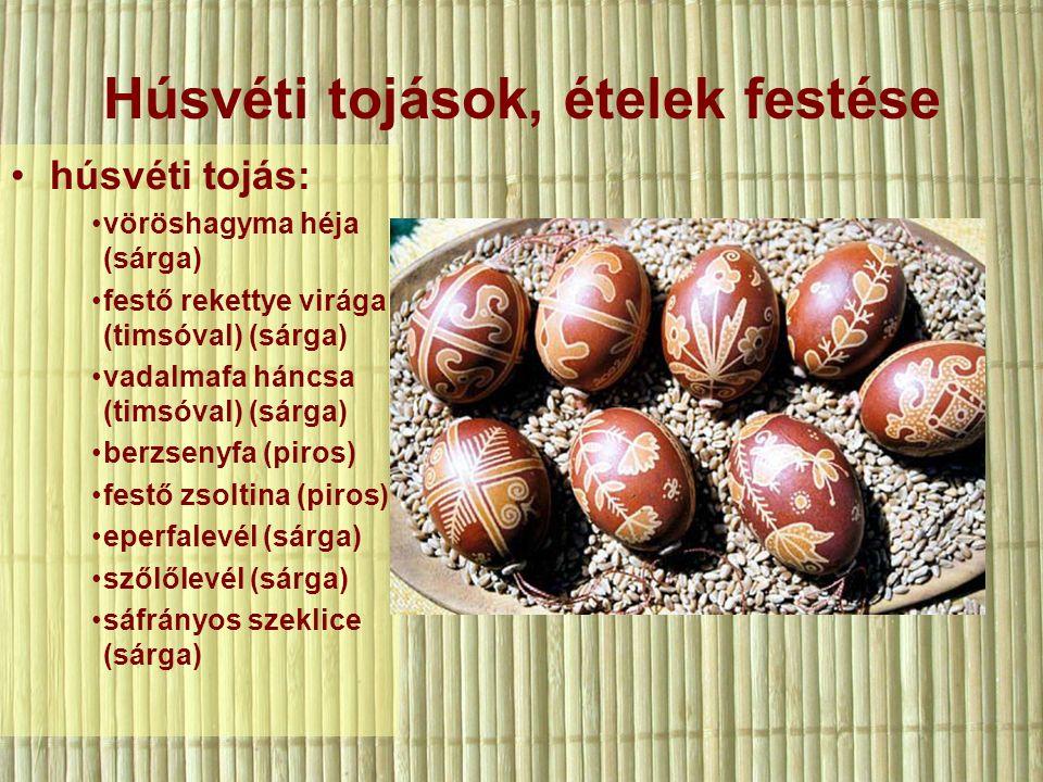 Húsvéti tojások, ételek festése húsvéti tojás: vöröshagyma héja (sárga) festő rekettye virága (timsóval) (sárga) vadalmafa háncsa (timsóval) (sárga) berzsenyfa (piros) festő zsoltina (piros) eperfalevél (sárga) szőlőlevél (sárga) sáfrányos szeklice (sárga)