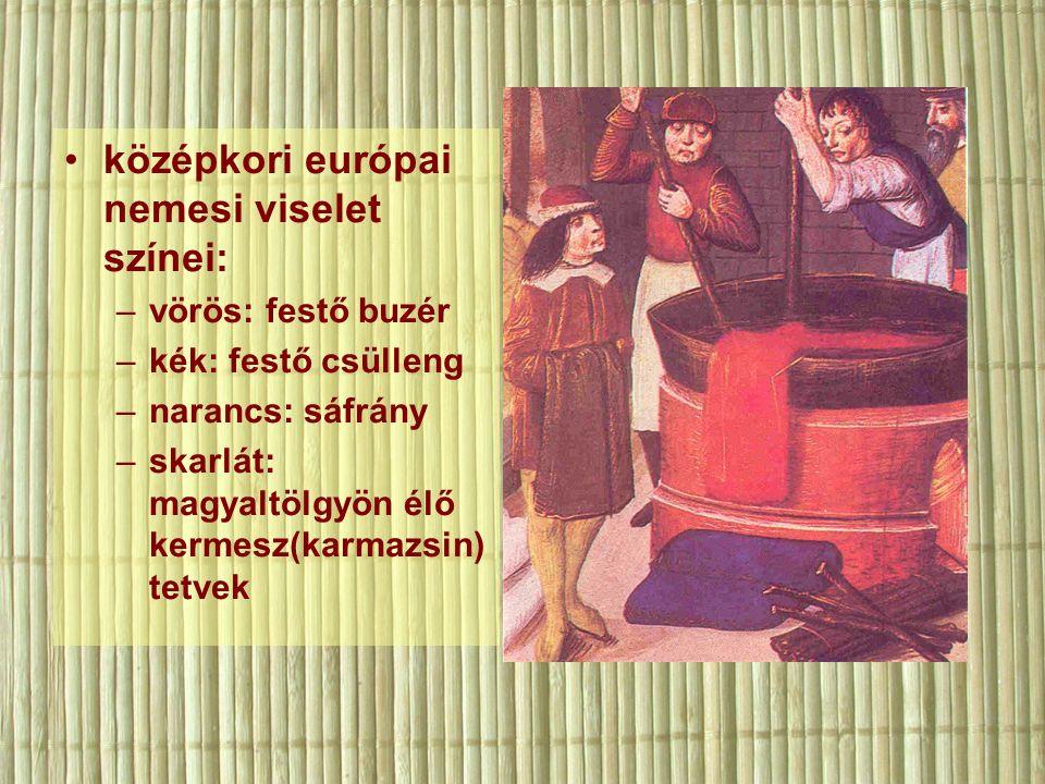 középkori európai nemesi viselet színei: –vörös: festő buzér –kék: festő csülleng –narancs: sáfrány –skarlát: magyaltölgyön élő kermesz(karmazsin) tetvek
