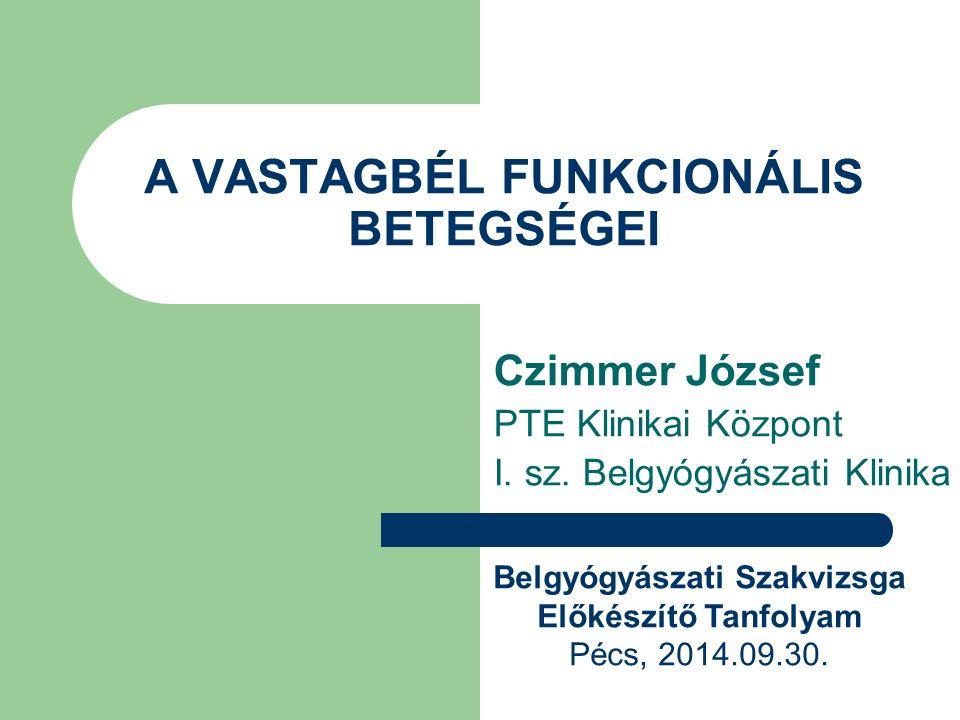 A VASTAGBÉL FUNKCIONÁLIS BETEGSÉGEI Czimmer József PTE Klinikai Központ I.