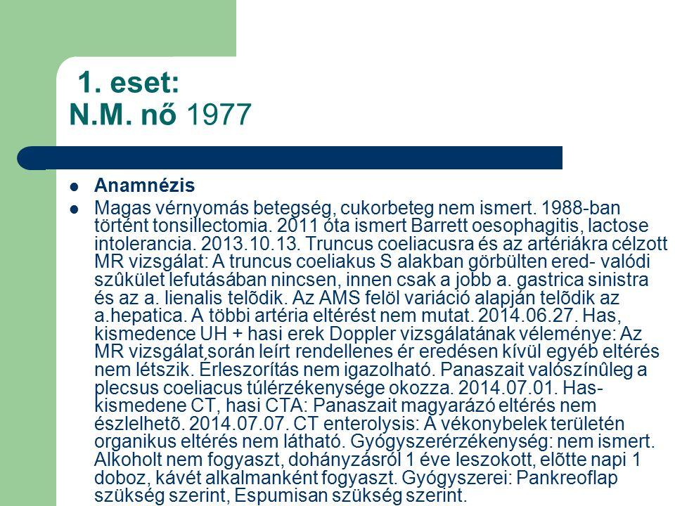 1. eset: N.M. nő 1977 Anamnézis Magas vérnyomás betegség, cukorbeteg nem ismert.