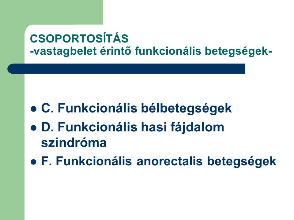 CSOPORTOSÍTÁS -vastagbelet érintő funkcionális betegségek- C.