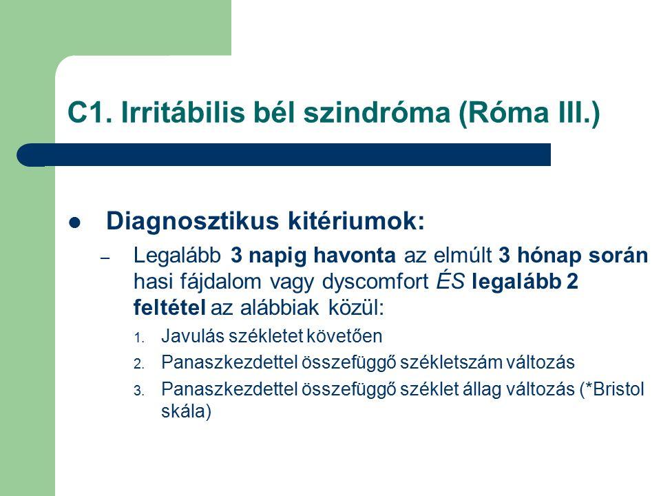 C1. Irritábilis bél szindróma (Róma III.) Diagnosztikus kitériumok: – Legalább 3 napig havonta az elmúlt 3 hónap során hasi fájdalom vagy dyscomfort É