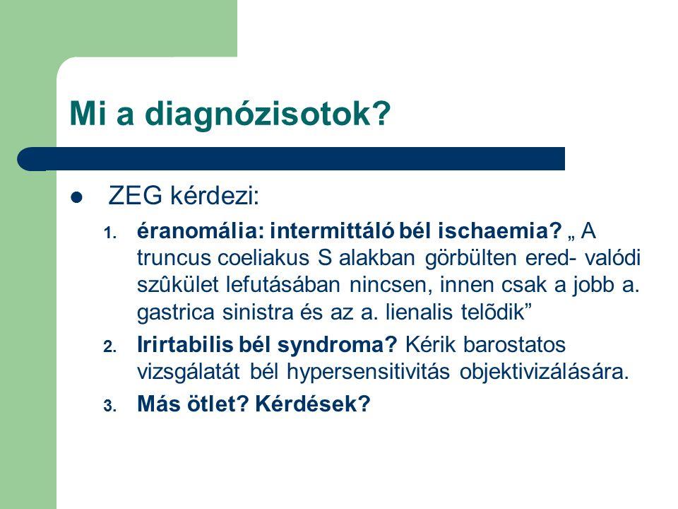 Mi a diagnózisotok. ZEG kérdezi: 1. éranomália: intermittáló bél ischaemia.