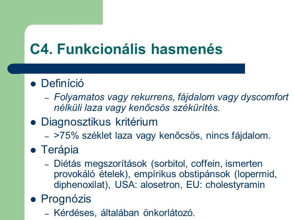 C4. Funkcionális hasmenés Definíció – Folyamatos vagy rekurrens, fájdalom vagy dyscomfort nélküli laza vagy kenőcsös székürítés. Diagnosztikus kritéri