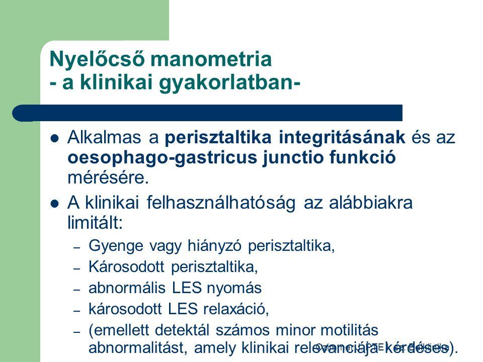 Nyelőcső manometria - a klinikai gyakorlatban- Alkalmas a perisztaltika integritásának és az oesophago-gastricus junctio funkció mérésére.