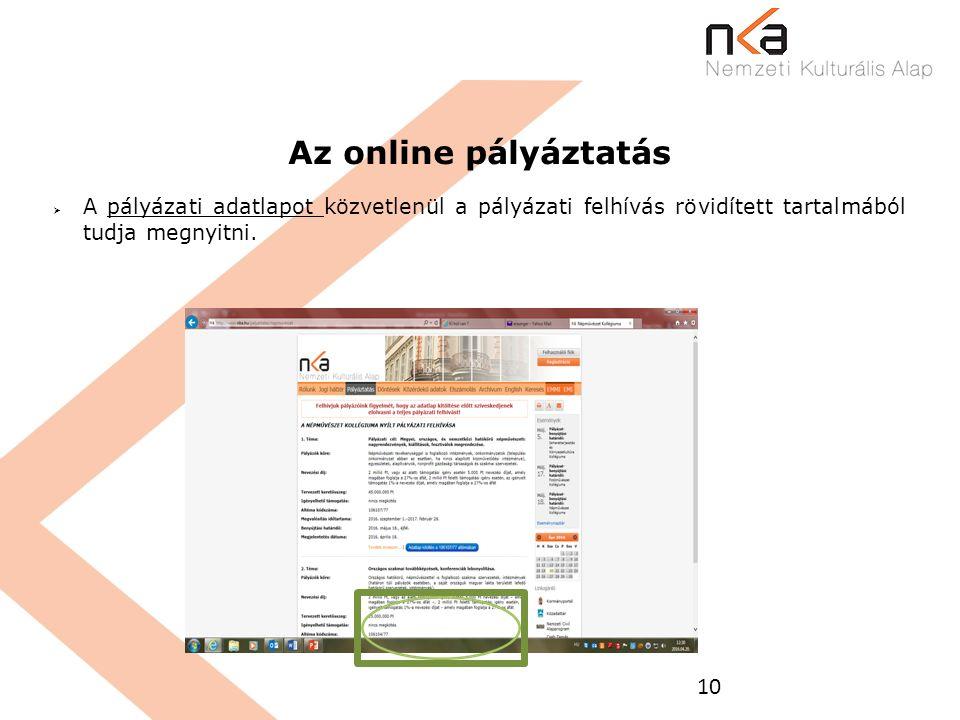10 Az online pályáztatás  A pályázati adatlapot közvetlenül a pályázati felhívás rövidített tartalmából tudja megnyitni.