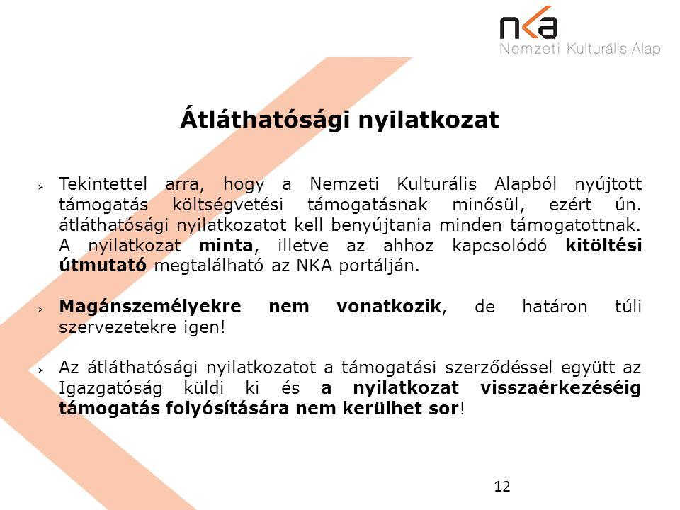 12 Átláthatósági nyilatkozat  Tekintettel arra, hogy a Nemzeti Kulturális Alapból nyújtott támogatás költségvetési támogatásnak minősül, ezért ún. át