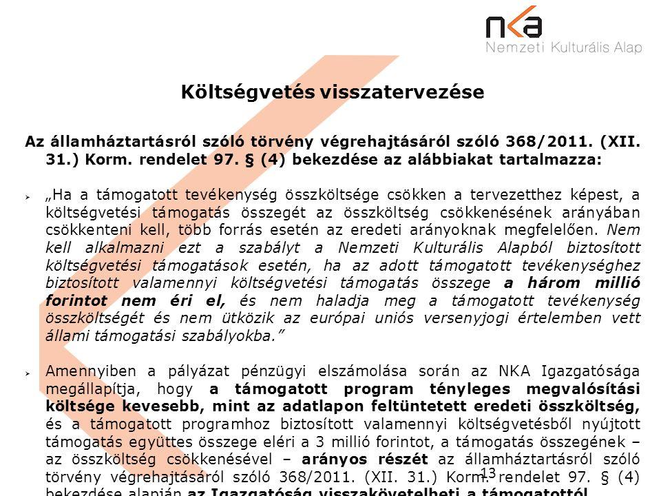 13 Költségvetés visszatervezése Az államháztartásról szóló törvény végrehajtásáról szóló 368/2011. (XII. 31.) Korm. rendelet 97. § (4) bekezdése az al