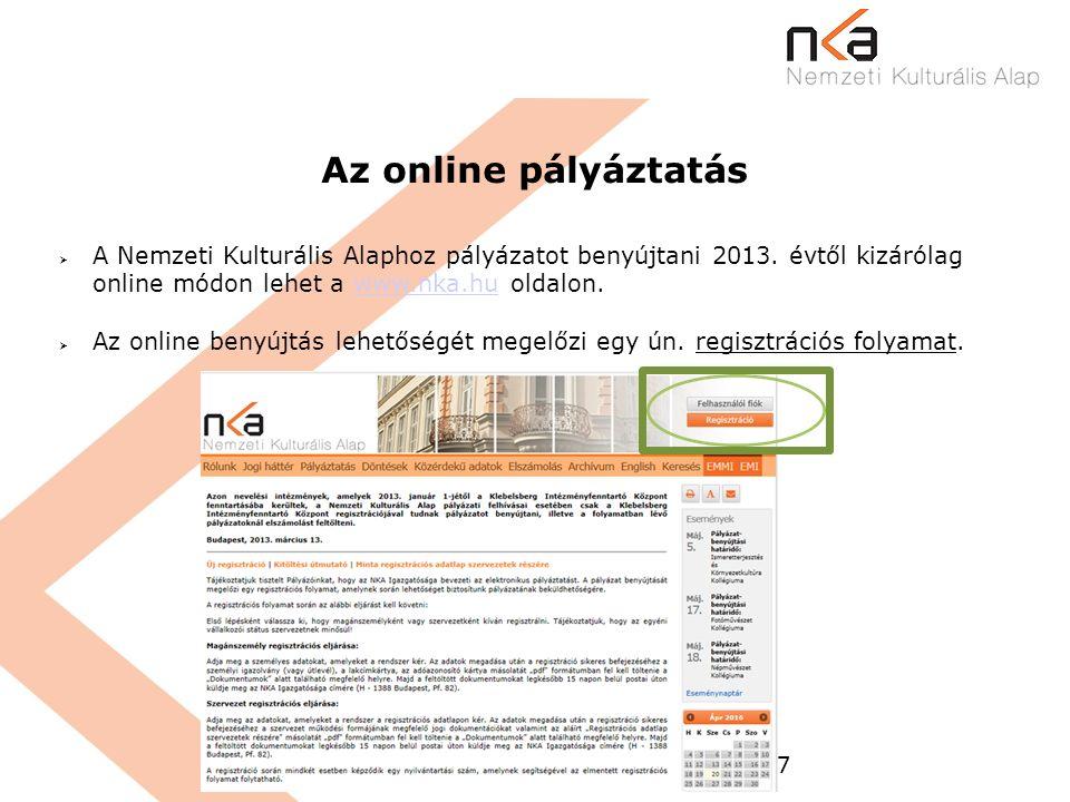 7 Az online pályáztatás  A Nemzeti Kulturális Alaphoz pályázatot benyújtani 2013. évtől kizárólag online módon lehet a www.nka.hu oldalon.www.nka.hu