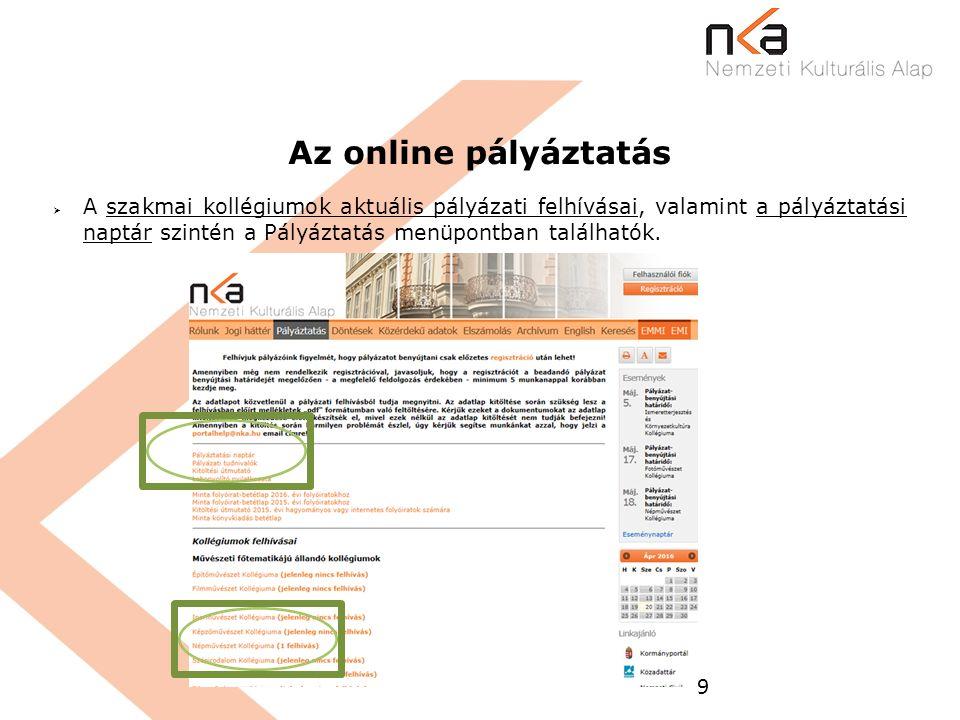 9 Az online pályáztatás  A szakmai kollégiumok aktuális pályázati felhívásai, valamint a pályáztatási naptár szintén a Pályáztatás menüpontban találh