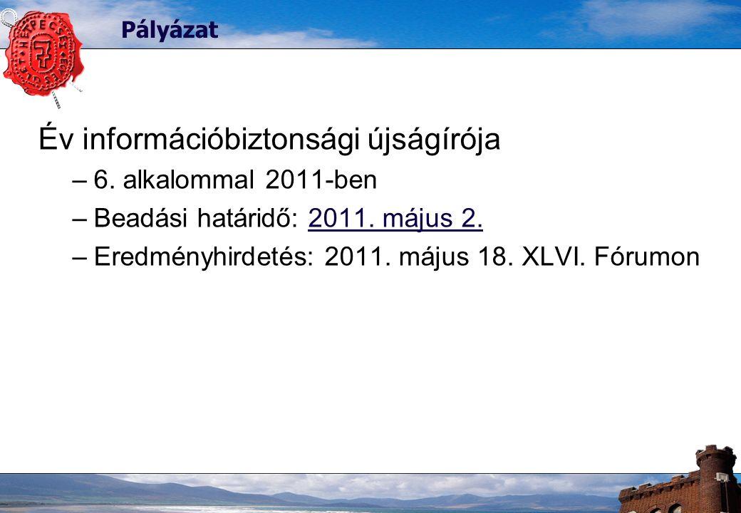 Pályázat Év információbiztonsági újságírója –6. alkalommal 2011-ben –Beadási határidő: 2011. május 2. –Eredményhirdetés: 2011. május 18. XLVI. Fórumon