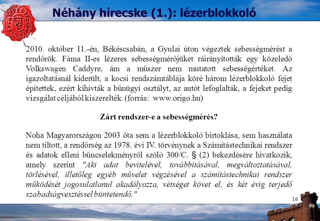 Néhány hírecske (1.): lézerblokkoló 16 2010. október 11.-én, Békéscsabán, a Gyulai úton végeztek sebességmérést a rendőrök. Fáma II-es lézeres sebessé