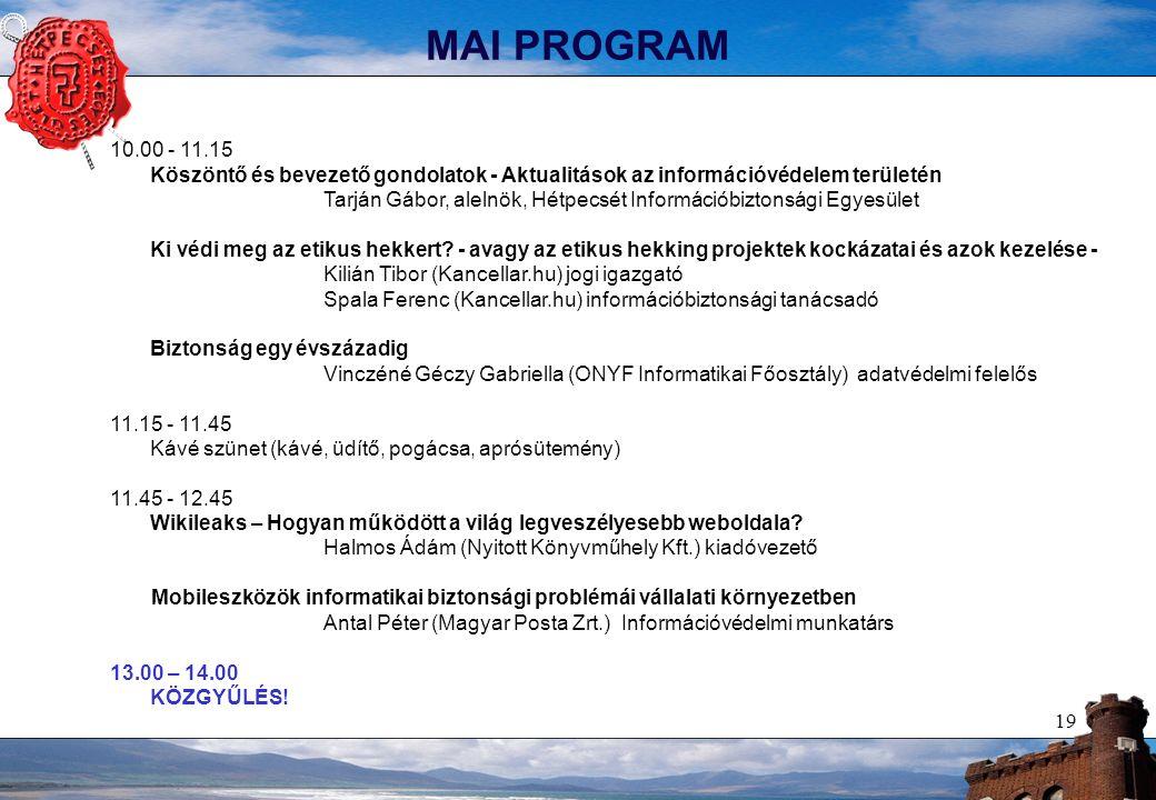 19 MAI PROGRAM 10.00 - 11.15 Köszöntő és bevezető gondolatok - Aktualitások az információvédelem területén Tarján Gábor, alelnök, Hétpecsét Információ