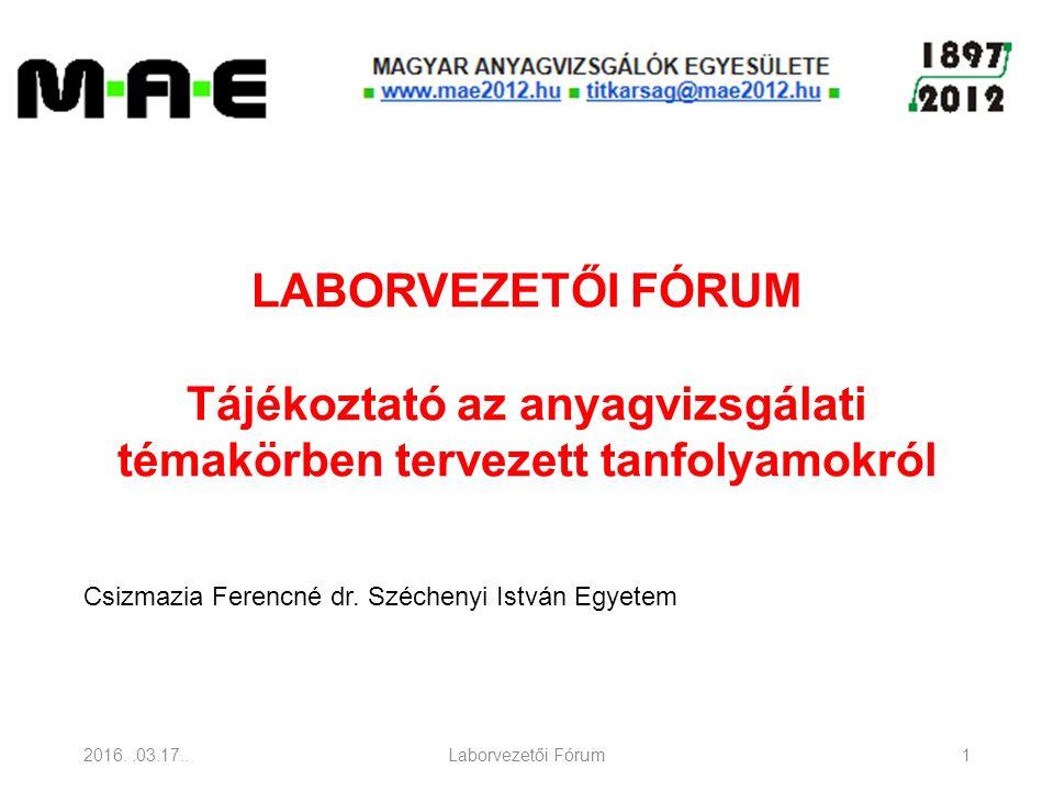 2016..03.17..Laborvezetői Fórum1 LABORVEZETŐI FÓRUM Tájékoztató az anyagvizsgálati témakörben tervezett tanfolyamokról Csizmazia Ferencné dr.