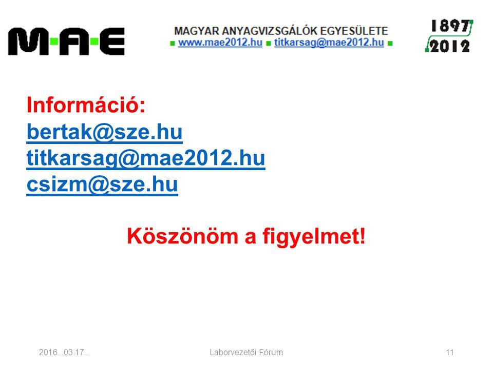 2016..03.17..Laborvezetői Fórum11 Információ: bertak@sze.hu titkarsag@mae2012.hu csizm@sze.hu Köszönöm a figyelmet!