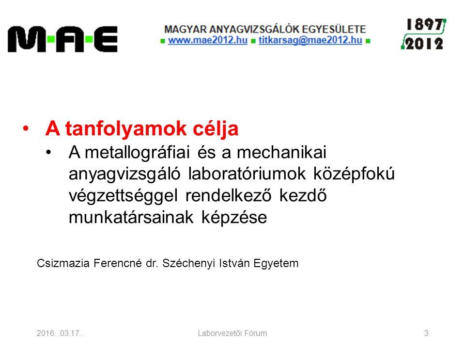 2016..03.17..Laborvezetői Fórum4 Korábban szervezett tanfolyamok A metallográfiai anyagvizsgáló alumínium alapú ötvözetekre (2009-ben egy alkalommal, 40 órás)) A metallográfiai anyagvizsgáló vasalapú ötvözetekre 2009-től évente (40 órás) Szakítóvizsgálat (24 órás) Csizmazia Ferencné dr.