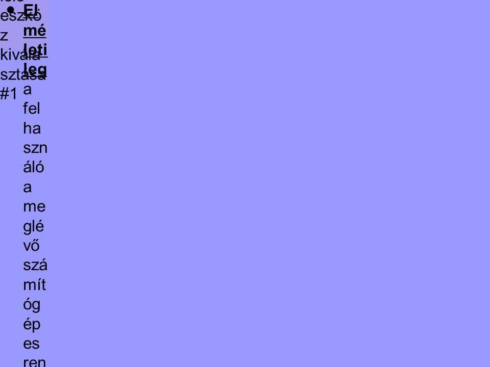 A megfe lelő eszkö z kivála sztása #1 ●El mé leti leg a fel ha szn áló a me glé vő szá mít óg ép es ren dsz eré ne k jell em zői (ha rdv er és szo ftv er old al), ●a ter vez ési fel ad at sp ecif iká ciój a (Mi vel fog ok fog lalk oz ni.