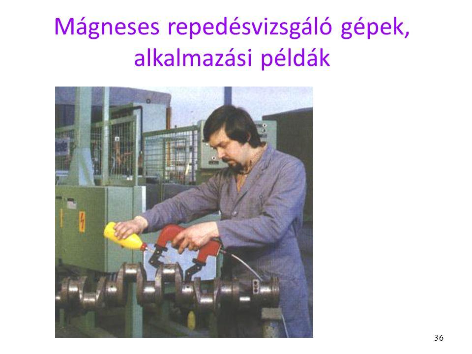 36 Mágneses repedésvizsgáló gépek, alkalmazási példák