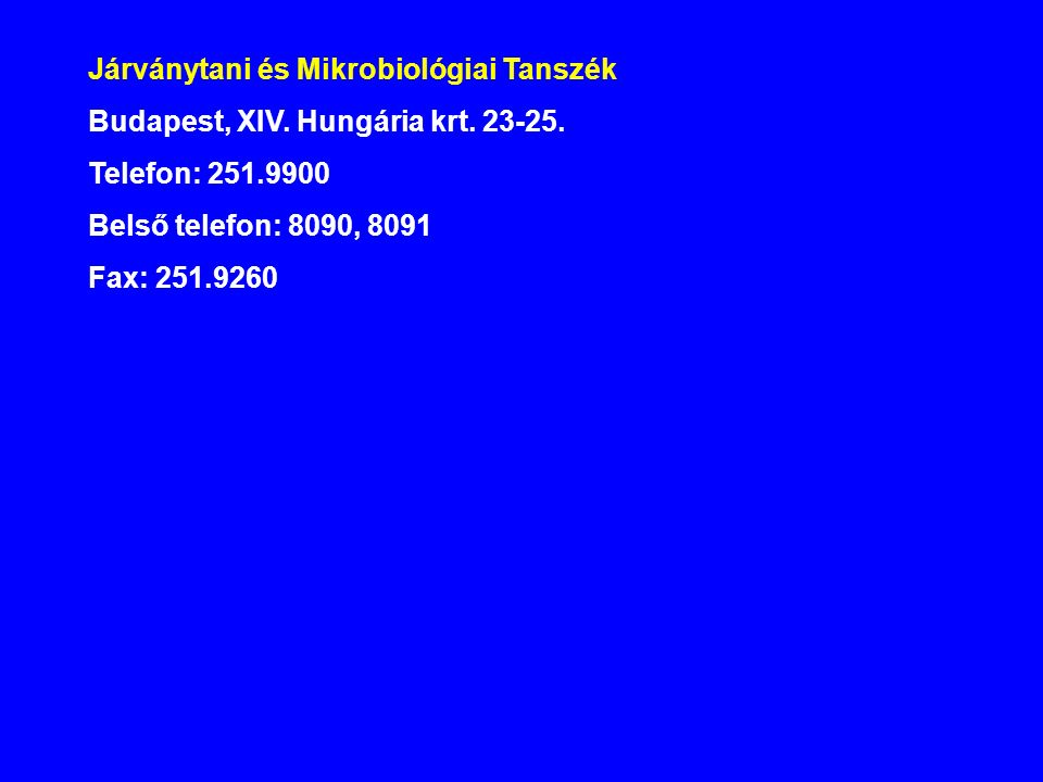 Járványtani és Mikrobiológiai Tanszék Budapest, XIV. Hungária krt. 23-25. Telefon: 251.9900 Belső telefon: 8090, 8091 Fax: 251.9260