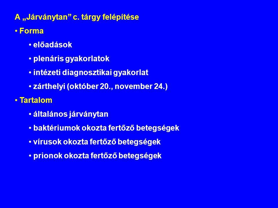 """A """"Járványtan"""" c. tárgy felépítése Forma előadások plenáris gyakorlatok intézeti diagnosztikai gyakorlat zárthelyi (október 20., november 24.) Tartalo"""