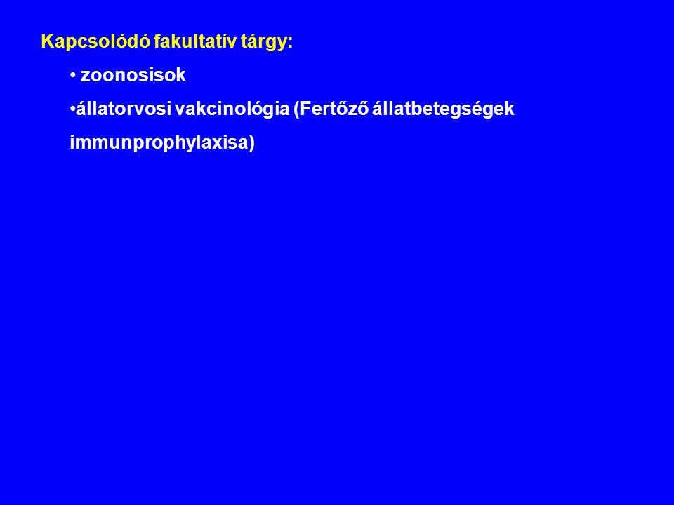 Kapcsolódó fakultatív tárgy: zoonosisok állatorvosi vakcinológia (Fertőző állatbetegségek immunprophylaxisa)