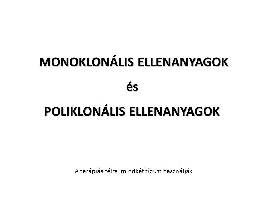 MONOKLONÁLIS ELLENANYAGOK és POLIKLONÁLIS ELLENANYAGOK A terápiás célra mindkét típust használják