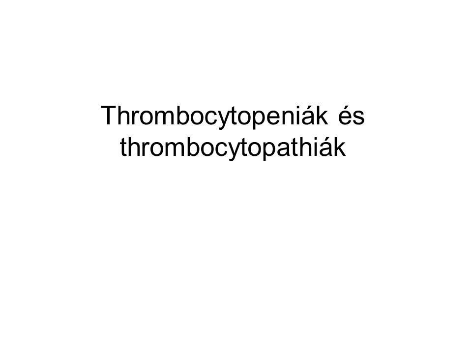 Thrombocytopeniák és thrombocytopathiák