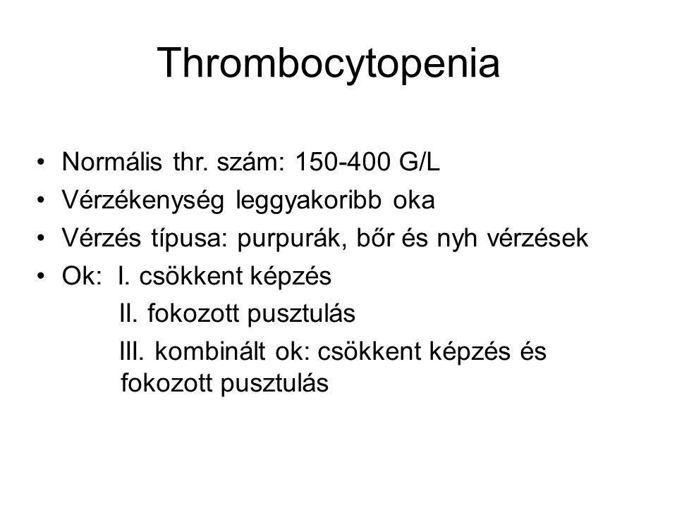 Thrombocytopenia Normális thr. szám: 150-400 G/L Vérzékenység leggyakoribb oka Vérzés típusa: purpurák, bőr és nyh vérzések Ok: I. csökkent képzés II.