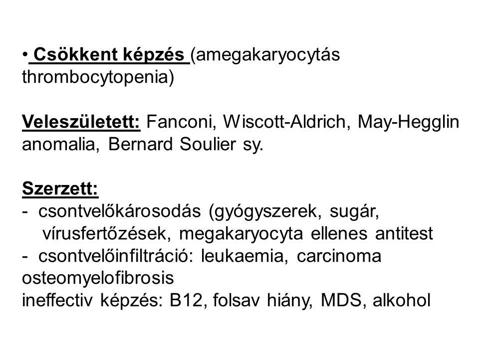 Csökkent képzés (amegakaryocytás thrombocytopenia) Veleszületett: Fanconi, Wiscott-Aldrich, May-Hegglin anomalia, Bernard Soulier sy.