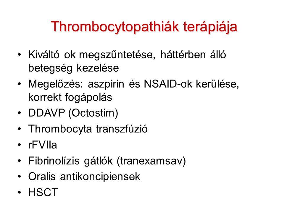 Thrombocytopathiák terápiája Kiváltó ok megszűntetése, háttérben álló betegség kezelése Megelőzés: aszpirin és NSAID-ok kerülése, korrekt fogápolás DDAVP (Octostim) Thrombocyta transzfúzió rFVIIa Fibrinolízis gátlók (tranexamsav) Oralis antikoncipiensek HSCT