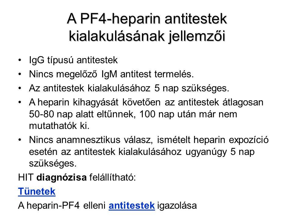 A PF4-heparin antitestek kialakulásának jellemzői IgG típusú antitestek Nincs megelőző IgM antitest termelés. Az antitestek kialakulásához 5 nap szüks