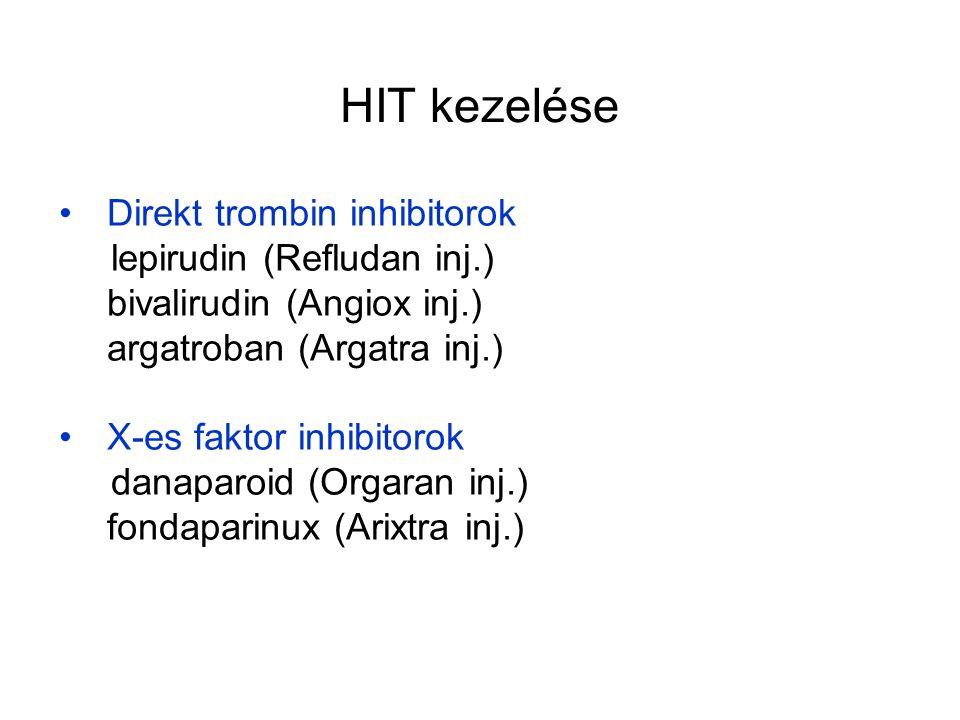 HIT kezelése Direkt trombin inhibitorok lepirudin (Refludan inj.) bivalirudin (Angiox inj.) argatroban (Argatra inj.) X-es faktor inhibitorok danaparoid (Orgaran inj.) fondaparinux (Arixtra inj.)