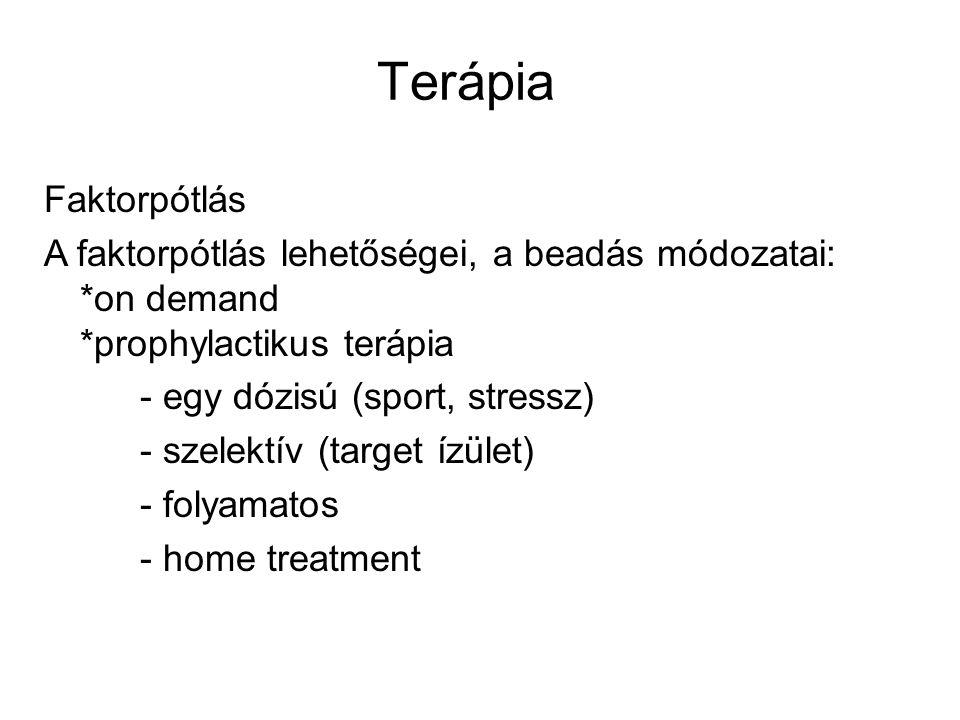 Faktorpótlás A faktorpótlás lehetőségei, a beadás módozatai: *on demand *prophylactikus terápia - egy dózisú (sport, stressz) - szelektív (target ízület) - folyamatos - home treatment Terápia