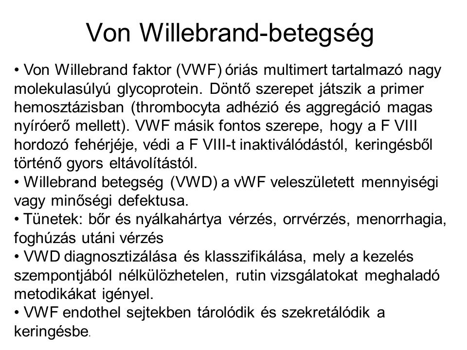 Von Willebrand faktor (VWF) óriás multimert tartalmazó nagy molekulasúlyú glycoprotein. Döntő szerepet játszik a primer hemosztázisban (thrombocyta ad
